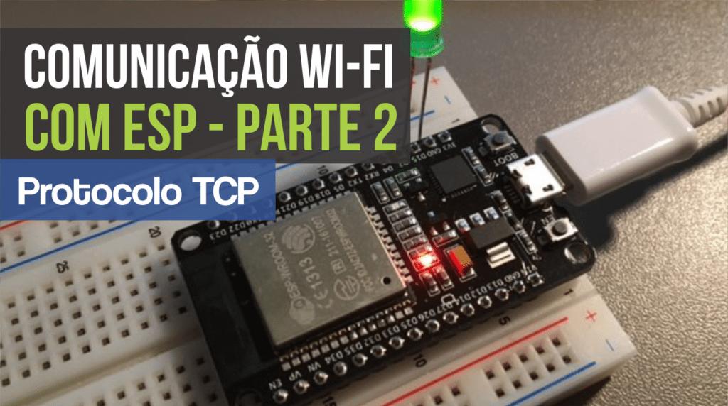 Comunicação Wireless TCP com ESP (Parte 2) - Portal Vida de Silício