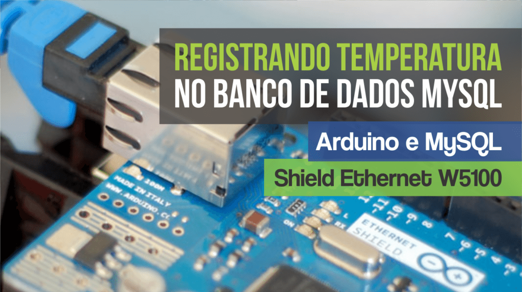 Banco de dados MySQL com Arduino e Shield Ethernet W5100 - VDS